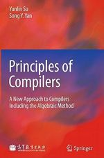 Principles of Compilers : A New Approach to Compilers Including the Algebraic Method - Yunlin Su