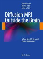 Diffusion MRI Outside the Brain : A Case-Based Review and Clinical Applications - Antonio Luna