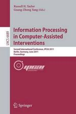 Information Processing in Computer-Assisted Interventions : Second International Conference, IPCAI 2011, Berlin, Germany, June 22, 2011, Proceedings
