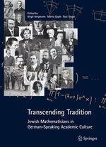 Transcending Tradition : Jewish Mathematicians in German Speaking Academic Culture - Birgit Bergmann