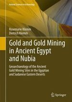 Gold and Goldmining in Ancient Egypt and Nubia : Geoarchaeology of the Ancient Gold Mining Sites in the Egyptian and Sudanese Eastern Deserts - Dietrich D. Klemm