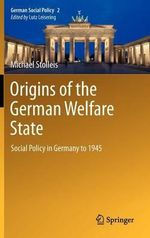 Origins of the German Welfare State : Social Policy in Germany to 1945 - Michael Stolleis