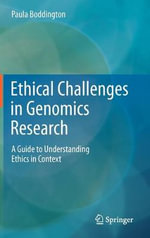 Ethical Challenges in Genomics Research : A Guide to Understanding Ethics in Context - Paula Boddington