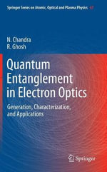 Quantum Entanglement in Electron Optics : Generation, Characterization, and Applications - Chandra Naresh