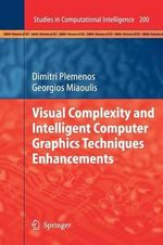 Visual Complexity and Intelligent Computer Graphics Techniques Enhancements : Studies in Computational Intelligence - Dimitri Plemenos