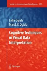Cognitive Techniques in Visual Data Interpretation : Studies in Computational Intelligence - Lidia Ogiela