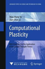 Computational Plasticity : With Emphasis on the Application of the Unified Strength Theory - Mao-hong Yu