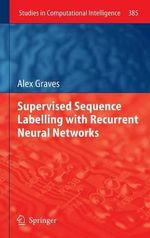 Supervised Sequence Labelling with Recurrent Neural Networks 2011 - Alex Graves