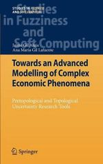 Towards an Advanced Modelling of Complex Economic Phenomena 2012 : Pretopological and Topological Uncertainty Research Tools - Jaime Gil-Aluja