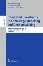 Integrated Uncertainty in Knowledge Modelling and Decision Making : Lecture Notes in Computer Science / Lecture Notes in Artificial Intelligence