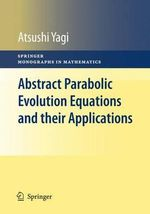 Abstract Parabolic Evolution Equations and Their Applications - Atsushi Yagi