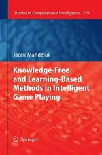 Knowledge-Free and Learning-Based Methods in Intelligent Game Playing - Jacek Mandziuk