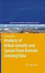 Analysis of Urban Growth and Sprawl from Remote Sensing Data : An Introductory Guide - Basudeb Bhatta