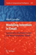 Modeling Intention in Email : Speech Acts, Information Leaks and Recommendation Models - Vitor R. Carvalho
