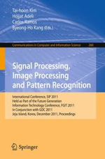 Signal Processing, Image Processing and Pattern Recognition : International Conferences, SIP 2011, Held as Part of the Future Generation Information Technology Conference, FGIT 2011, in Conjunction with GDC 2011, Jeju Island, Korea, December 8-10, 2011, Proceedings