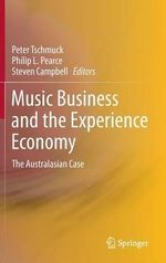 Music Business and the Experience Economy : The Privatization of Regulation in the World Econo...