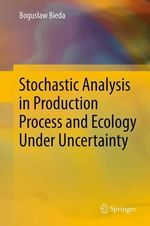 Stochastic Analysis in Production Process and Ecology Under Uncertainty : Advancing Sustainability Governance - Boguslaw Bieda