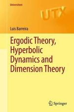Ergodic Theory, Hyperbolic Dynamics and Dimension Theory : Universitext - Luis Barreira