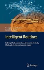 Intelligent Routines : Solving Mathematical Analysis with MATLAB, MathCAD, Mathematica and Maple - George A. Anastassiou