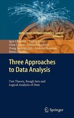 Three Approaches to Data Analysis : Test Theory, Rough Sets and Logical Analysis of Data - Igor Chikalov