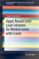 Upper Bound Limit Load Solutions for Welded Joints with Cracks : Springerbriefs in Applied Sciences and Technology / Springer - Sergey Alexandrov