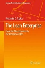 The Lean Enterprise : From the Mass Economy to the Economy of One - Alexander Tsigkas