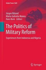 The Politics of Military Reform : Experiences from Indonesia and Nigeria