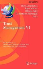 Trust Management VI : 6th Ifip Wg 11.11 International Conference, Ifiptm 2012, Surat, India, May 21-25, 2012, Proceedings