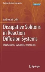 Dissipative Solitons in Reaction Diffusion Systems : With Commentaries - Andreas Liehr