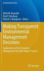Making Transparent Environmental Management Decisions : Applications of the Ecosystem Management Decision Support System