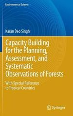 Country Capacity Building in Planning, Assessment and Systematic Observations of Forests : With Special Reference to Tropical Regions - Karan Deo Singh