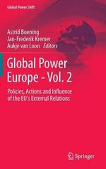 Global Power Europe: Volume 2 : Policies, Actions and Influence of the EU's External Relations