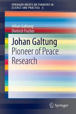 Johan Galtung : A Pioneer of Peace Research - Johan Galtung