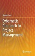 Cybernetic Approach to Project Management : Principles and Design - Bogdan Lent