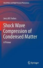 Shock Wave Compression of Condensed Matter : Shock Wave and High Pressure Phenomena - Jerry W. Forbes