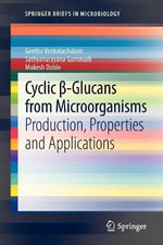 Cyclic Aa-glucans from Microorganisms : Production, Properties and Applications - Venkatachalam Geetha