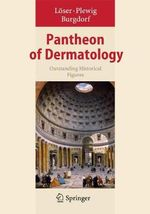 Pantheon of Dermatology 2013 : Outstanding Historical Figures
