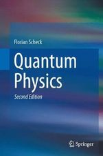 Quantum Physics : Quarks and Gluons / Atomic Nuclei / Relativity and... - Florian Scheck