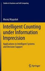 Intelligent Counting Under Information Imprecision : Theory and Modern Applications - Maciej Wygralak