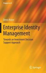 Enterprise Identity Management : Towards an Investment Decision Support Approach - Denis Royer