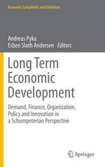 Long Term Economic Development : Demand, Finance, Organization, Policy and Innovation in a Schumpeterian Perspective