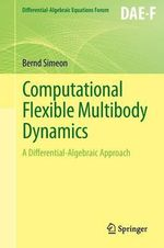 Computational Flexible Multibody Dynamics : A Differential-Algebraic Approach - Bernd Simeon