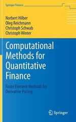 Computational Methods for Quantitative Finance : Finite Element Methods for Derivative Pricing - Norbert Hilber