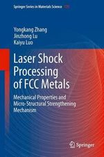 Laser Shock Processing of FCC Metals - Yongkang Zhang