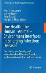 One Health : The Human-Animal-Environment Interfaces in Emerging Infectious Diseases