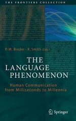 The Language Phenomenon : Human Communication from Milliseconds to Millennia