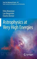 Astrophysics at Very High Energies : Saas-Fee Advanced Course 40. Swiss Society for Astrophysics and Astronomy - Felix A. Aharonian