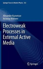 Electroweak Processes in External Active Media : Atoms, Cavities, and Photons - Alexander Kuznetsov