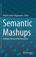 Semantic Mashups : Intelligent Reuse of Web Resources