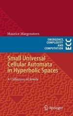 Small Universal Cellular Automata in Hyperbolic Spaces : A System Adaptation Approach - Maurice Margenstern